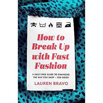 How To Break Up With Fast Fashion A guiltfree guide to changing the way you shop  for good