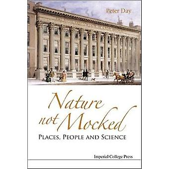 Nature Not Mocked Places People And Science