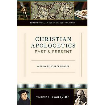 Christian Apologetics Past and Present - A Primary Source Reader by Wi