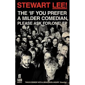 Stewart Lee The If You Prefer a Milder Comedian Please Ask For One EP by Lee & Stewart