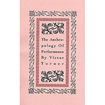 The Anthropology of Performance by Preface by Richard Schechner Victor Turner