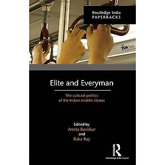 Elite and Everyman  The Cultural Politics of the Indian Middle Classes by Baviskar & Amita