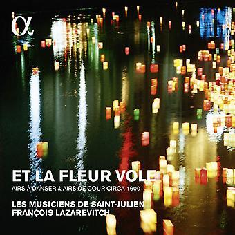 Lazarevitch, Francois / Les Musiciens De Saint-Julien - Et La Fleur Vole: diffuse une importation USA Danser & Airs De Cour [CD]