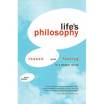 Lifes Philosophy  Reason and Feeling in a Deeper World by Arne Naess & Translated by Roland Huntford & With Per Ingvar Haukeland & Foreword by Bill McKibben & Introduction by Harold Glasser