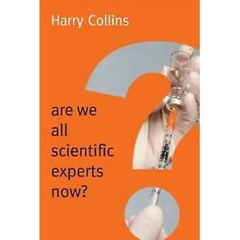 Are We All Scientific Experts Now? by Harry Collins - 9780745682044 B
