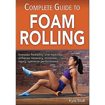 Komplett Guide till skum rullande av Kyle Stull - 9781492545606 bok