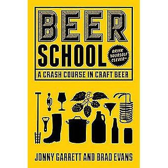 Beer School - A Crash Course in Craft Beer by Jonny Garrett - Brad Eva