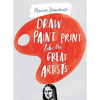 Draw Paint Print Like the Great Artists by Marion Deuchars - 97817806