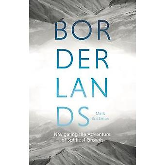 Borderlands - Navigating The Adventures Of Spiritual Growth by Borderl