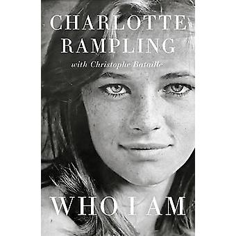 Who I am by Charlotte Rampling - Christophe Bataille - 9781785781933