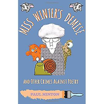 Miss Winter's Demise and Other Crimes Against Poetry by Paul Minton -