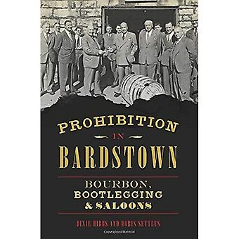 Prohibition in Bardstown: Bourbon, Bootlegging & Saloons (American Palate)