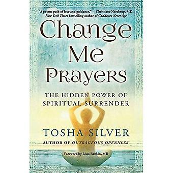 Verändere mich gebeten: Die verborgene Kraft der spirituellen Hingabe