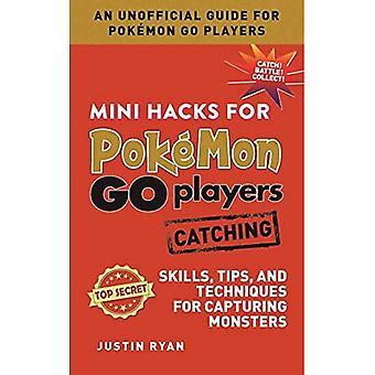 Mini Hacks för Pokemon Go spelare: fånga: kunskaper, Tips och tekniker för att fånga monster