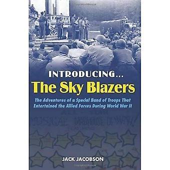 Einführung... der Himmel Blazer: die Abenteuer einer besonderen Bande von Truppen, die die Alliierten während des zweiten Weltkriegs zu unterhalten
