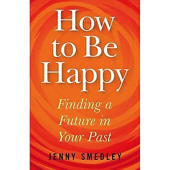 Hur kan man vara glad: att finna en framtid i ditt förflutna