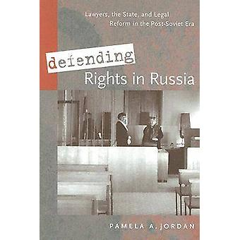 Defending Rights in Russia - Lawyers - the State - and Legal Reform in