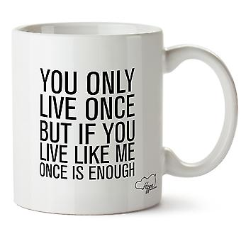 Hippowarehouse You Only Live Once But If You Live Like Me Once Is Enough Printed Mug Cup Ceramic 10oz