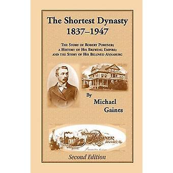 Den kortaste dynastin 18371947. Den historien av Robert Portner en historia av hans brygga väldet och historien om hans älskade Annaburg. 2: a upplagan av Gaines & Michael