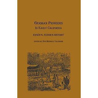 German Pioneers in Early California Erwin G. Guddes History by Gudde & Erwin Gustav