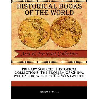 Primary Sources Historical Collections The Problem of China with a foreword by T. S. Wentworth by Russell & Bertrand