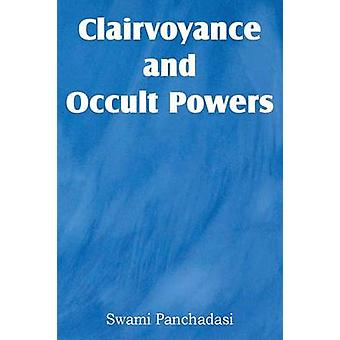 Clairvoyance and Occult Powers by Panchadasi & Swami
