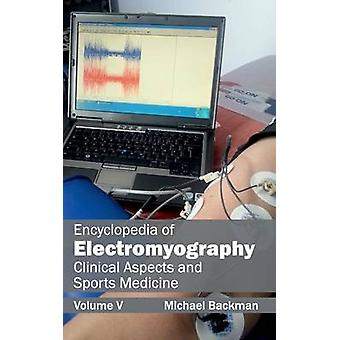 Encyclopedia of Electromyography Volume V Clinical Aspects and Sports Medicine by Backman & Michael