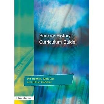Primary History Curriclum Guide by Hughes & Pat