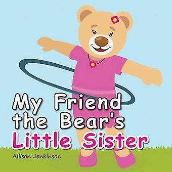 My Friend the Bears Little Sister by Jenkinson & Allison