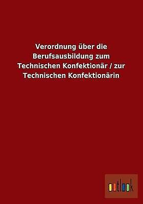 Verordnung ber die Berufsausbildung zum Technischen Konfektionr  zur Technischen Konfektionrin by ohne Autor