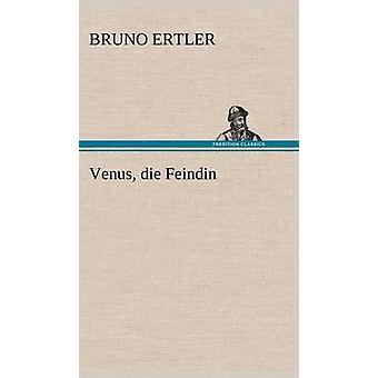 Venus Die Feindin by Ertler & Bruno