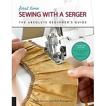 Första gången sy med en Serger: absolut nybörjares Guide--lär genom att göra * steg för steg-grunderna + 9 projekt (första gången)