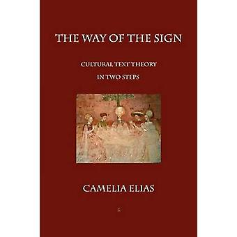 The Way of The Sign Cultural Text Theory in Two Steps by Elias & Camelia