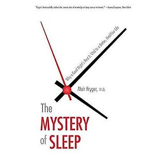 The Mystery of Sleep - Why a Good Night's Rest Is Vital to a Better -