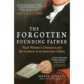 The Forgotten Founding Father - Noah Webster's Obsession and the Creat