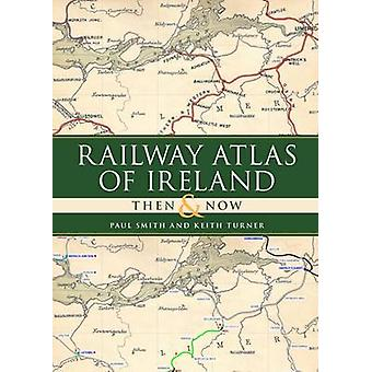 Railway Atlas of Ireland Then & Now by Paul Smith - Keith Turner - 97