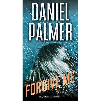 Forgive Me by Daniel Palmer - 9780786033850 Book