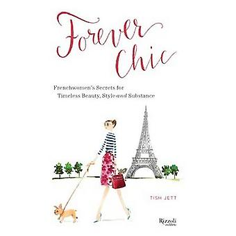 Forever Chic - French Women's Secrets for Aging with Style and Grace b