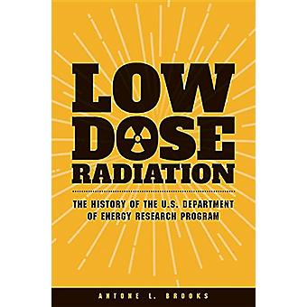 Low Dose Radiation - The History of the U.S. Department of Energy Rese