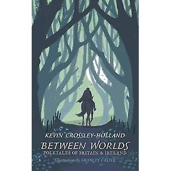 Between Worlds - Folktales of Britain & Ireland by Between Worlds -