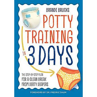Potty Training in 3 Days - The Step-By-Step Plan for a Clean Break fro