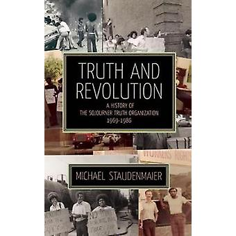 Truth And Revolution - A History of the Sojourner Turth Organization -
