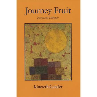 Journey Fruit - Poems and a Memoir by Kinereth D. Gensler - 9781882295