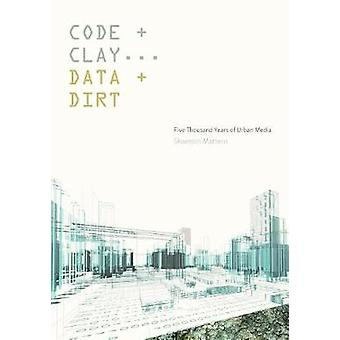 Code and Clay Data and Dirt by Shannon Mattern