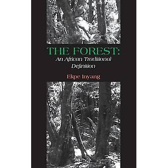 The Forest An African Traditional Definition by Inyang & Ekpe