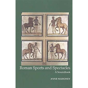 Roman Sports and Spectacles  A Sourcebook by Anne Mahoney