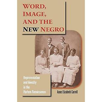 Word Image and the New Negro Representation and Identity in the Harlem Renaissance by Carroll & Anne Elizabeth
