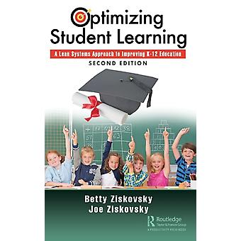 Optimizing Student Learning  A Lean Systems Approach to Improving K12 Education Second Edition by Ziskovsky & Betty