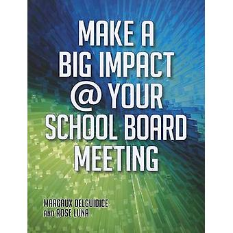 Make a Big Impact @ Your School Board Meeting by Margaux DelGuidice -