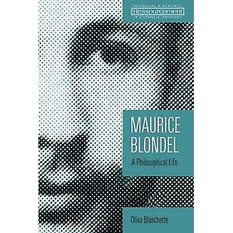Maurice Blondel - A Philosophical Life by Oliva Blanchette - 978080286